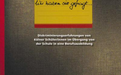 """""""Wir haben sie gefragt"""" – Diskriminierungserfahrungen von Kölner Schüler_innen im Übergang von Schule zur Berufsausbildung*"""